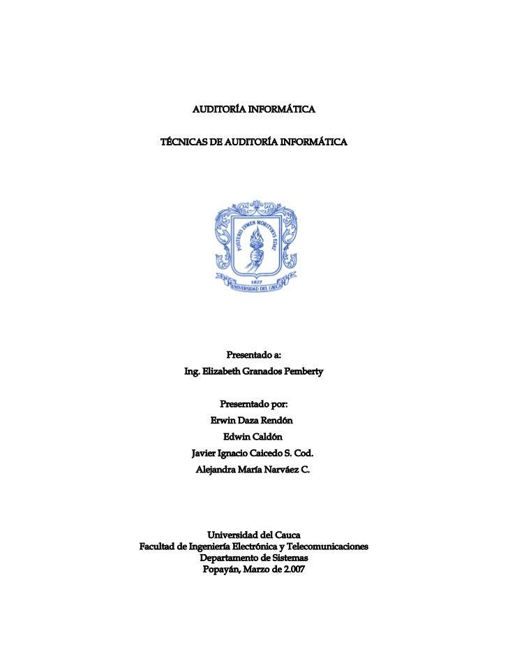 AUDITORÍA INFORMÁTICA     TÉCNICAS DE AUDITORÍA INFORMÁTICA                    Presentado a:          Ing. Elizabeth Grana...