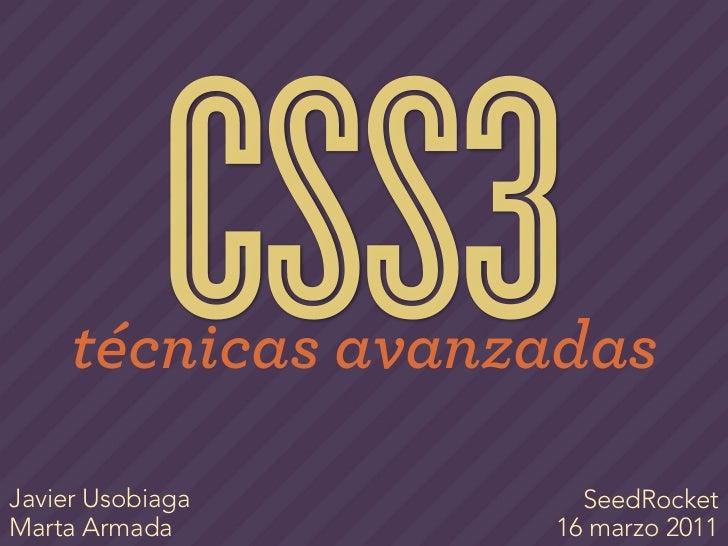CSS3     técnicas avanzadasJavier Usobiaga      SeedRocketMarta Armada       16 marzo 2011