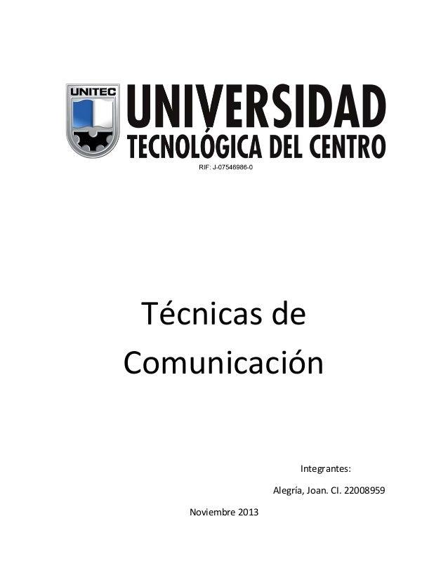Técnicas de Comunicación Integrantes: Alegría, Joan. CI. 22008959 Noviembre 2013