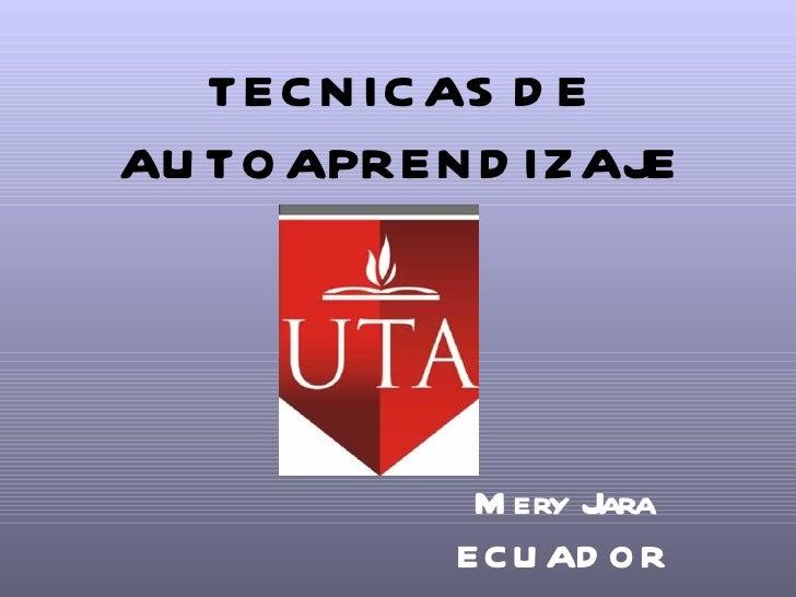 TECNICAS DE AUTOAPRENDIZAJE Mery Jara ECUADOR