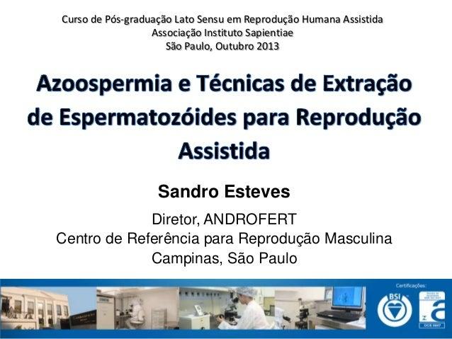 Sandro Esteves Diretor, ANDROFERT Centro de Referência para Reprodução Masculina Campinas, São Paulo Curso de Pós-graduaçã...