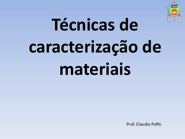 Técnicas de  caracterização de  materiais  Prof. Claudio Poffo