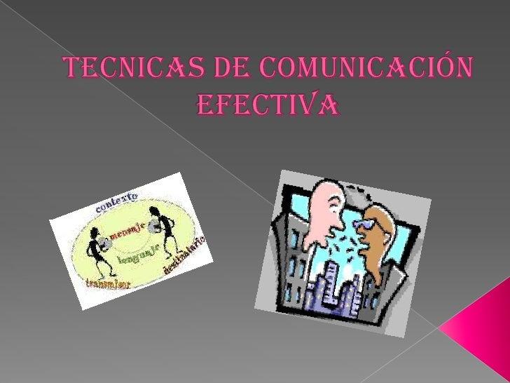 TECNICAS DE COMUNICACIÓN EFECTIVA<br />