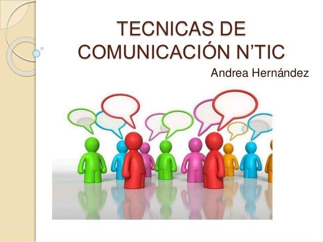 TECNICAS DE COMUNICACIÓN N'TIC Andrea Hernández