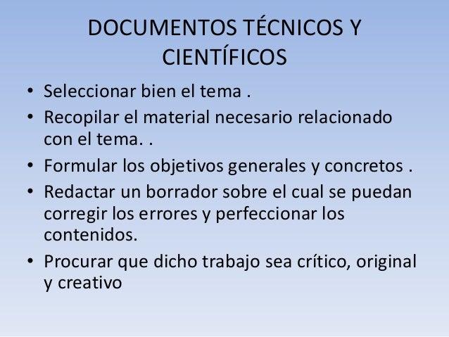 DOCUMENTOS TÉCNICOS Y CIENTÍFICOS • Seleccionar bien el tema . • Recopilar el material necesario relacionado con el tema. ...