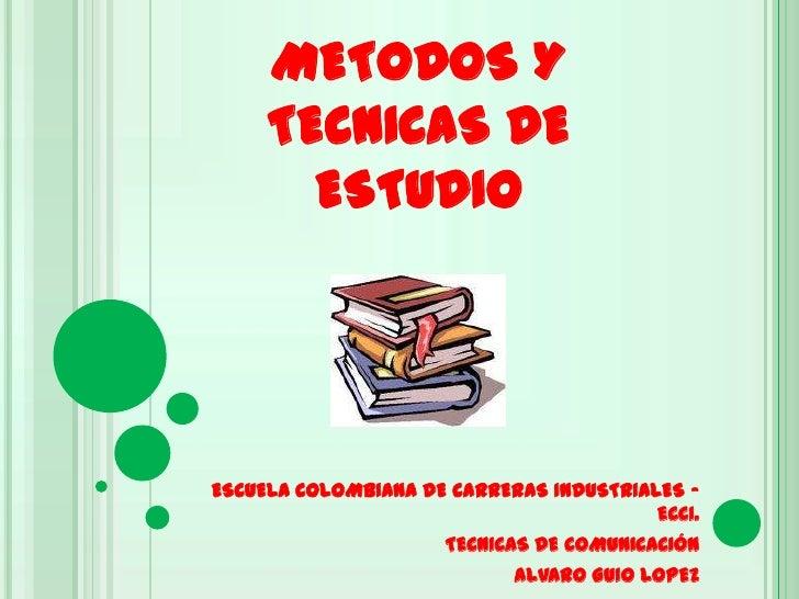 METODOS Y TECNICAS DE ESTUDIO<br />ESCUELA COLOMBIANA DE CARRERAS INDUSTRIALES – ECCI.<br />TECNICAS DE COMUNICACIÓN<br />...