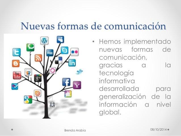 Nuevas formas de comunicación  • Hemos implementado  nuevas formas de  comunicación,  gracias a la  tecnología  informativ...