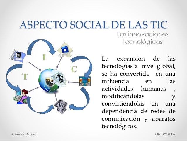 ASPECTO SOCIAL DE LAS TIC  Las innovaciones  tecnológicas  La expansión de las  tecnologías a nivel global,  se ha convert...