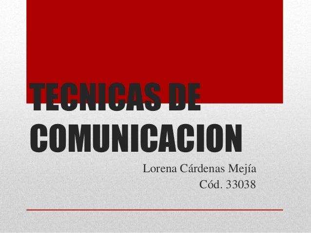 TECNICAS DE  COMUNICACION  Lorena Cárdenas Mejía  Cód. 33038