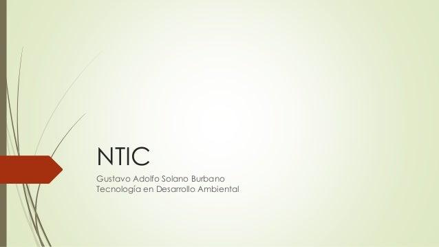 NTIC Gustavo Adolfo Solano Burbano Tecnología en Desarrollo Ambiental