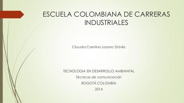 ESCUELA COLOMBIANA DE CARRERAS INDUSTRIALES Claudia Carolina Lozano Dávila TECNOLOGIA EN DESARROLLO AMBIANTAL Técnicas de ...