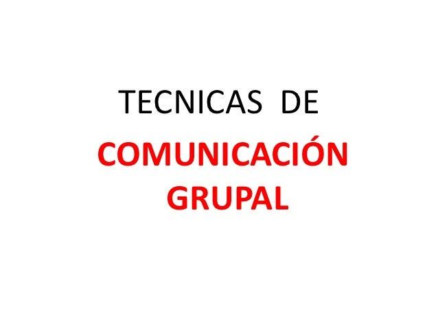 TECNICAS DECOMUNICACIÓN    GRUPAL