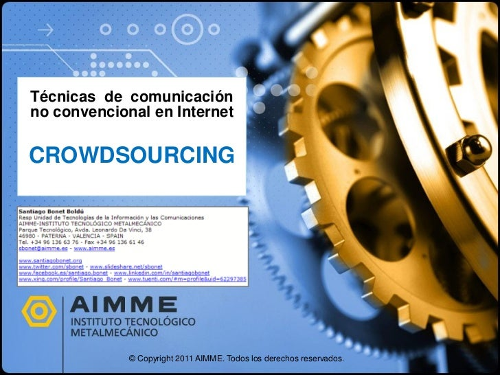 Técnicas de comunicaciónno convencional en InternetCROWDSOURCING             © Copyright 2011 AIMME. Todos los derechos re...