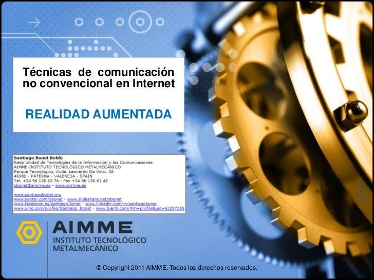 Técnicas de comunicaciónno convencional en InternetREALIDAD AUMENTADA             © Copyright 2011 AIMME. Todos los derech...