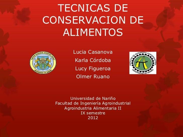 TECNICAS DECONSERVACION DE   ALIMENTOS         Lucia Casanova          Karla Córdoba          Lucy Figueroa           Olme...