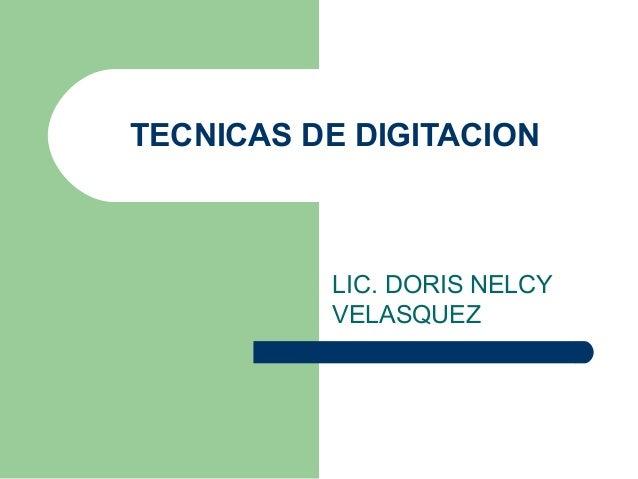 TECNICAS DE DIGITACION LIC. DORIS NELCY VELASQUEZ