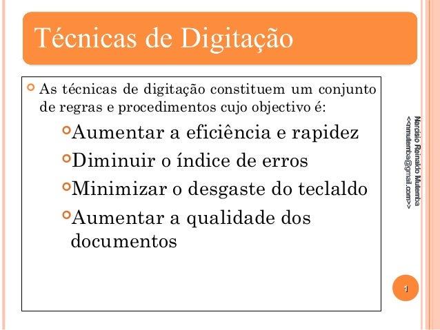  As técnicas de digitação constituem um conjunto de regras e procedimentos cujo objectivo é: Aumentar a eficiência e rap...