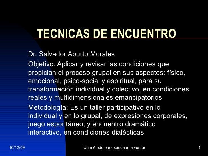 TECNICAS DE ENCUENTRO Dr. Salvador Aburto Morales Objetivo: Aplicar y revisar las condiciones que propician el proceso gru...
