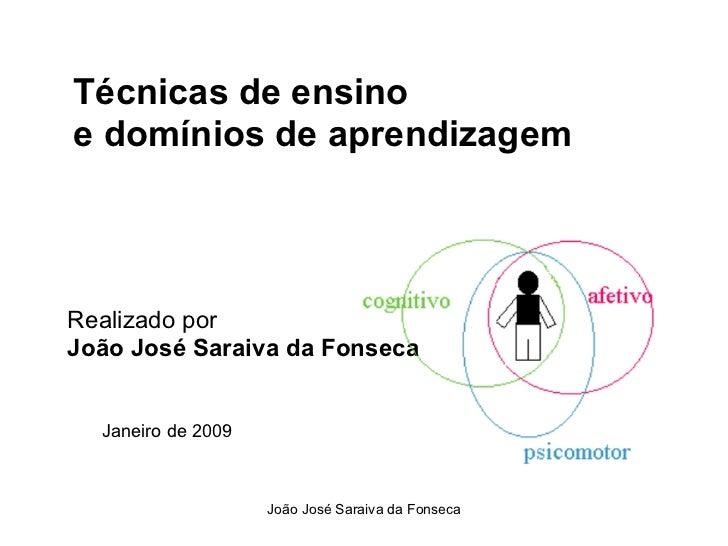 Técnicas de ensino e domínios de aprendizagem     Realizado por João José Saraiva da Fonseca     Janeiro de 2009          ...