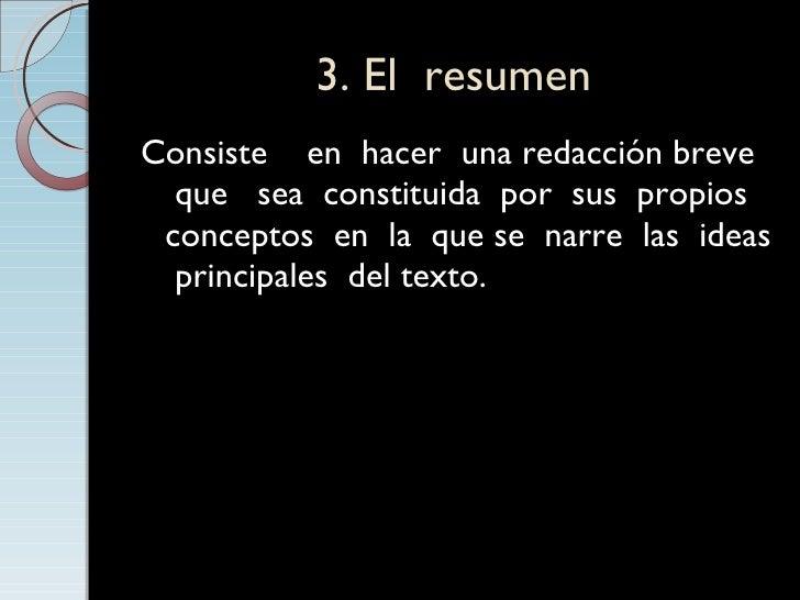 3. El  resumen <ul><li>Consiste  en  hacer  una redacción breve  que  sea  constituida  por  sus  propios  conceptos  en  ...