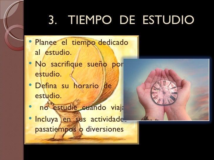 3.  TIEMPO  DE  ESTUDIO <ul><li>Planee  el  tiempo dedicado  al  estudio. </li></ul><ul><li>No  sacrifique  sueño  por est...