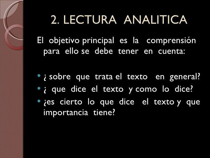 2. LECTURA  ANALITICA <ul><li>El  objetivo principal  es  la  comprensión para  ello se  debe  tener  en  cuenta: </li></u...