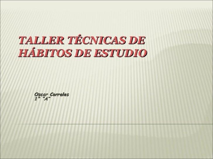 """TALLER TÉCNICAS DEHÁBITOS DE ESTUDIO  Oscar Corrales  1° """"A"""""""