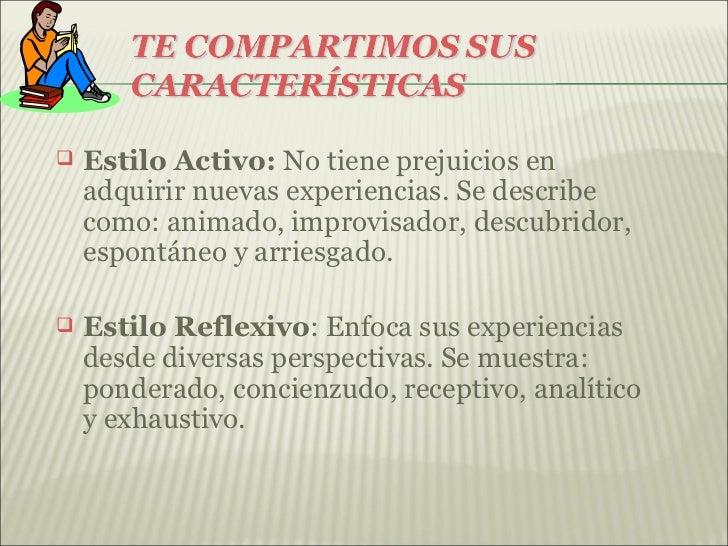    Estilo Activo: No tiene prejuicios en    adquirir nuevas experiencias. Se describe    como: animado, improvisador, des...