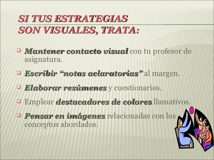 "SI TUS ESTRATEGIASSON VISUALES, TRATA:   Mantener contacto visual con tu profesor de    asignatura.   Escribir ""notas ac..."