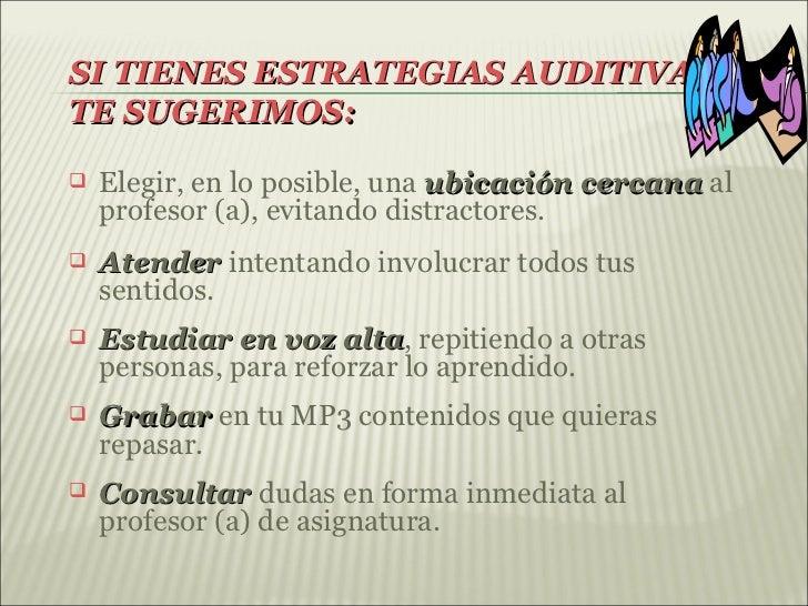 SI TIENES ESTRATEGIAS AUDITIVAS,TE SUGERIMOS:   Elegir, en lo posible, una ubicación cercana al    profesor (a), evitando...