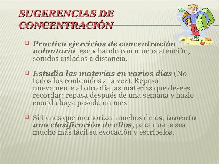 SUGERENCIAS DECONCENTRACIÓN   Practica ejercicios de concentración    voluntaria, escuchando con mucha atención,    sonid...
