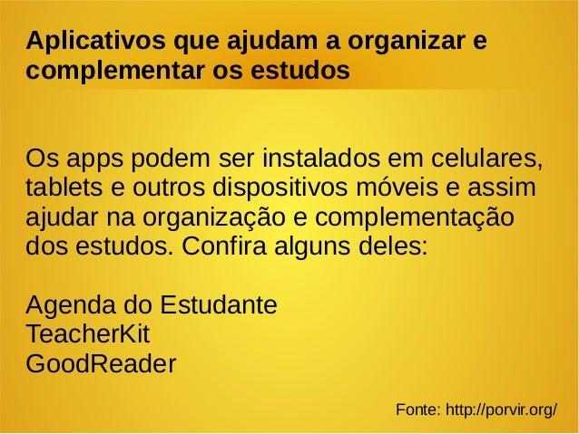 Aplicativos que ajudam a organizar e complementar os estudos Os apps podem ser instalados em celulares, tablets e outros d...