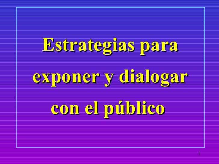 Estrategias paraexponer y dialogar  con el público                     1