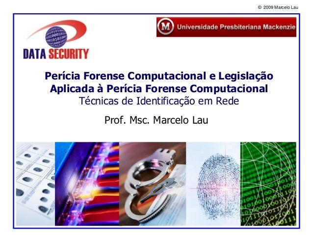 © 2009 Marcelo Lau Perícia Forense Computacional e Legislação Aplicada à Perícia Forense Computacional Técnicas de Identif...