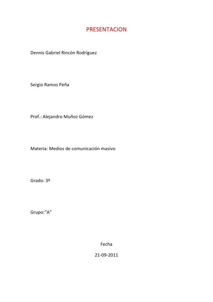 PRESENTACION<br />Dennis Gabriel Rincón Rodríguez<br />Sergio Ramos Peña<br />Prof.: Alejandro Muñoz Gómez<br />Materia: M...
