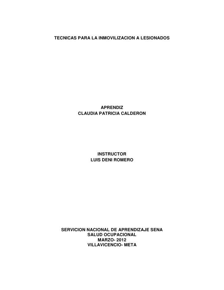 TECNICAS PARA LA INMOVILIZACION A LESIONADOS                  APRENDIZ         CLAUDIA PATRICIA CALDERON                IN...