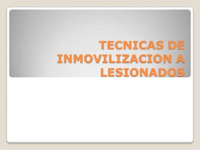 TECNICAS DE INMOVILIZACION A LESIONADOS