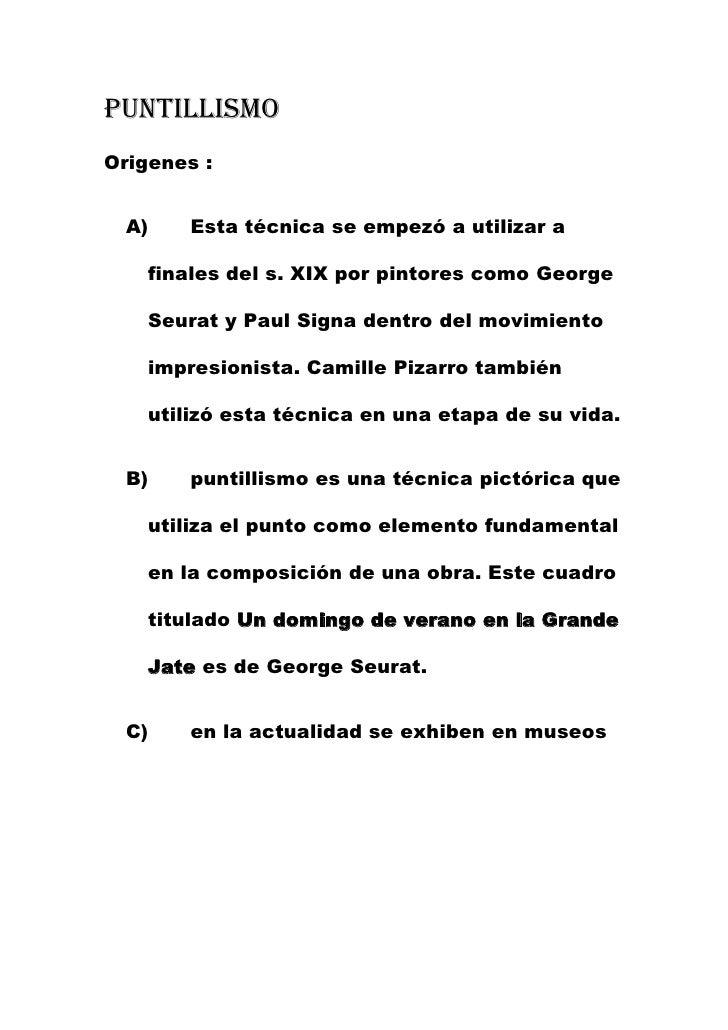 Puntillismo<br />Origenes :<br />Esta técnica se empezó a utilizar a finales del s. XIX por pintores como George Seurat y ...