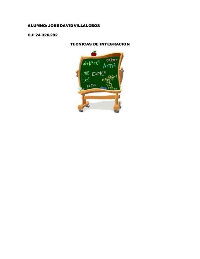 ALUMNO: JOSE DAVID VILLALOBOS C.I: 24.326.292 TECNICAS DE INTEGRACION