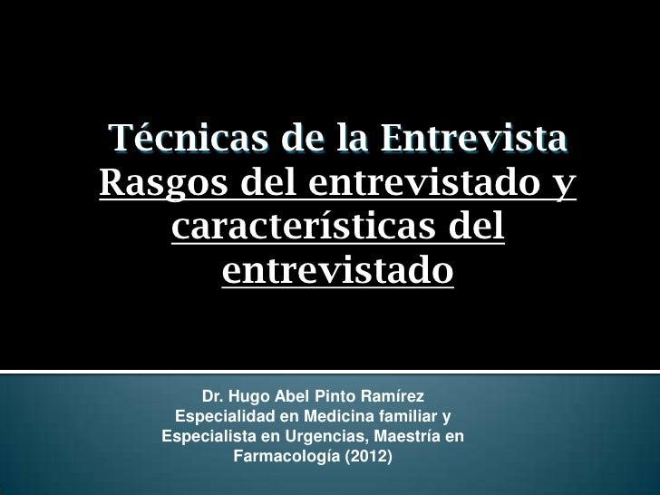 Técnicas de la EntrevistaRasgos del entrevistado y   características del      entrevistado       Dr. Hugo Abel Pinto Ramír...