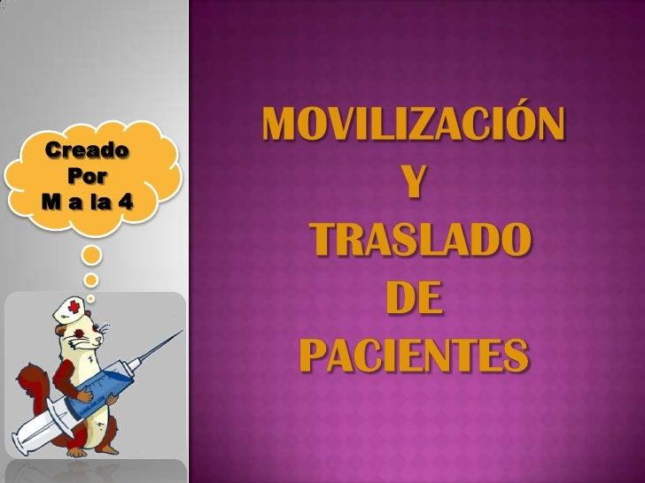 movilización   y traslado de pacientes<br />Creado <br />Por <br />M a la 4<br />