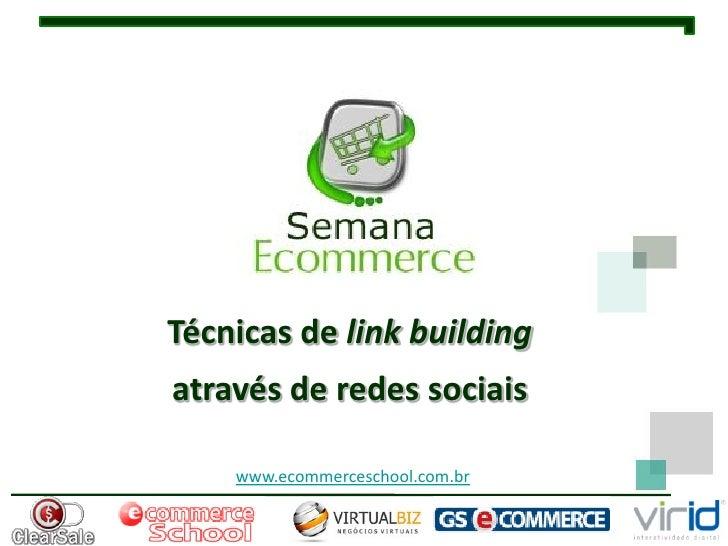Técnicas de link buildingatravés de redes sociais    www.ecommerceschool.com.br