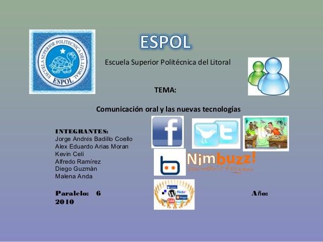 Escuela Superior Politécnica del Litoral TEMA: Comunicación oral y las nuevas tecnologías INTEGRANTES: Jorge Andrés Badill...