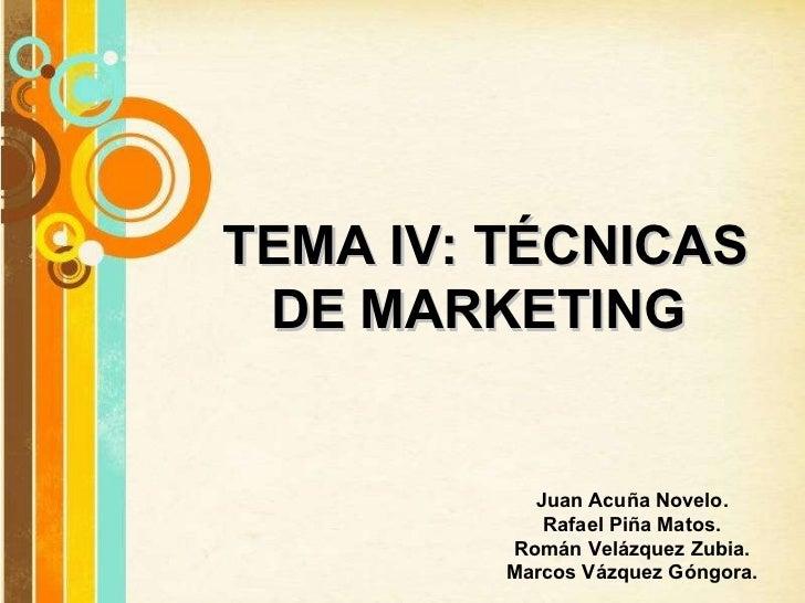 TEMA IV: TÉCNICAS DE MARKETING  Juan Acuña Novelo. Rafael Piña Matos. Román Velázquez Zubia. Marcos Vázquez Góngora.