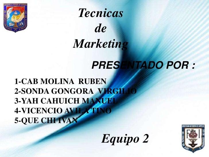Tecnicas<br />de<br />Marketing<br />PRESENTADO POR : <br />1-CAB MOLINA  RUBEN<br />2-SONDA GONGORA  VIRGILIO<br />3-YAH ...