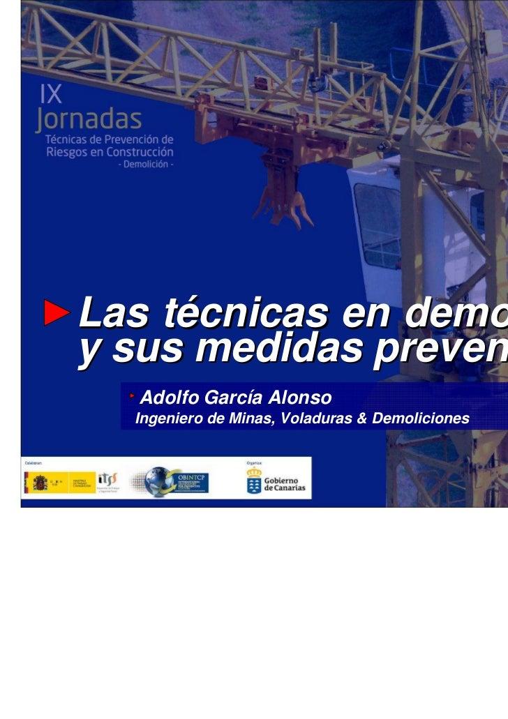 Las técnicas en demolicionesy sus medidas preventivas  Adolfo García Alonso  Ingeniero de Minas, Voladuras & Demoliciones ...