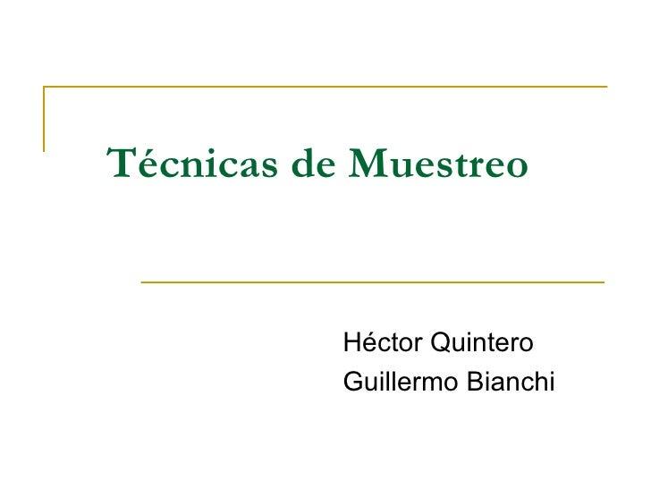 Técnicas de Muestreo           Héctor Quintero           Guillermo Bianchi