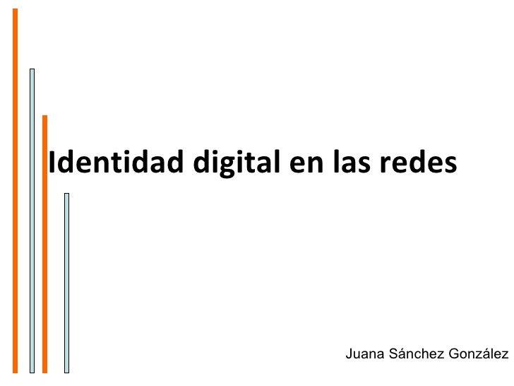 Identidad digital en las redes   Juana Sánchez González