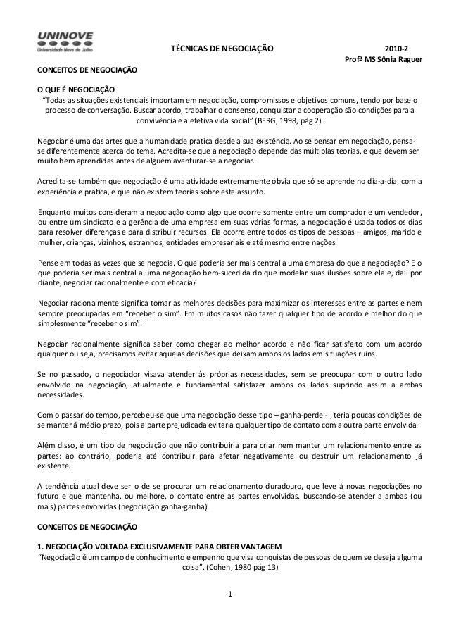 """TÉCNICAS DE NEGOCIAÇÃO 2010-2 Profª MS Sônia Raguer CONCEITOS DE NEGOCIAÇÃO O QUE É NEGOCIAÇÃO """"Todas as situações existen..."""