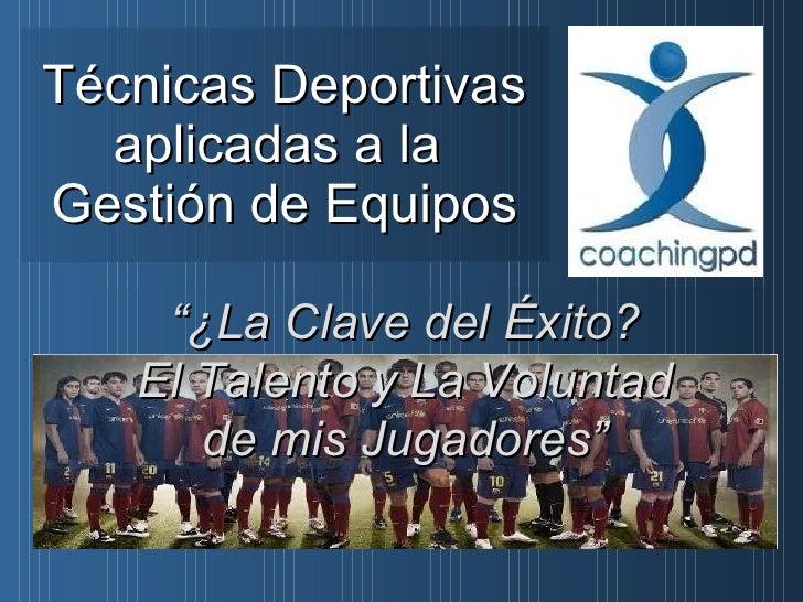 """Técnicas Deportivas aplicadas a la  Gestión de Equipos """" ¿La Clave del Éxito? El Talento y La Voluntad de mis Jugadores"""""""